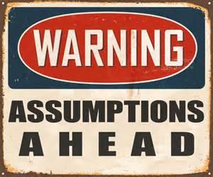 Assume Nothing !